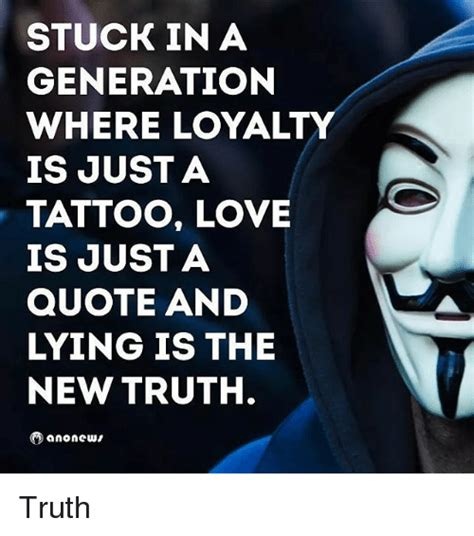 stuck in a generation where loyalty is justa tattoo love