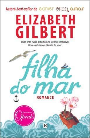 mar a edition books filha do mar by elizabeth gilbert