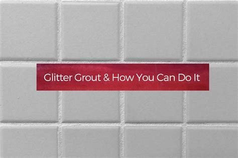 Glitter Grout & How You Can Do It   Your Wild Home