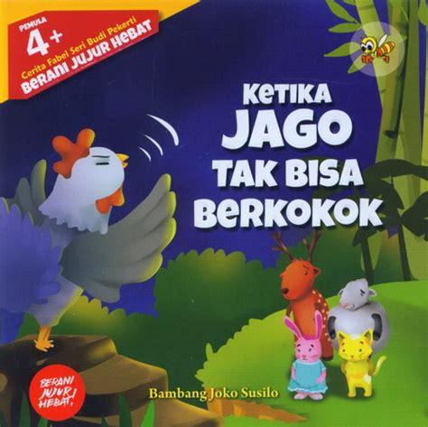 Buku Anak Seri Fabel Dua Bahasa bukukita fabel seri budi pekerti pemula 4 ketika jago tak bisa berkokok