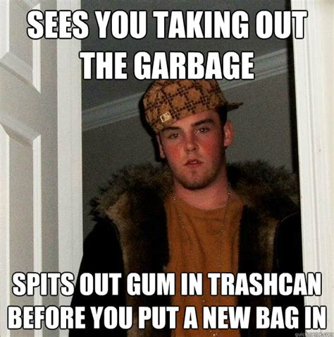 Garbage Meme - sees you taking out the garbage spits out gum in trashcan