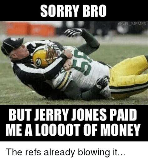 Jerry Jones Memes - sorry bro memes but jerry jones paid mealoooot of money