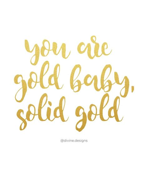 gld quote you are gold baby solid gold motivational quote