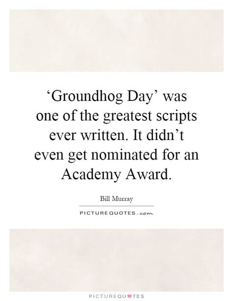 groundhog day script nominated quotes nominated sayings nominated picture
