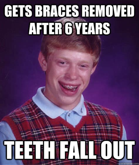 Bad Teeth Meme - gets braces removed after 6 years teeth fall out bad