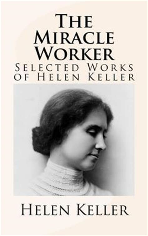 Helen Keller The Miracle Worker The Miracle Worker Selected Works Of Helen Keller By Helen Keller Reviews Discussion