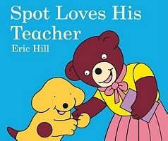 by eric hill spot the dog spot loves his teacher by eric hill fictiondb