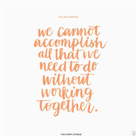 team quotes we cannot accomplish all that we need to do without