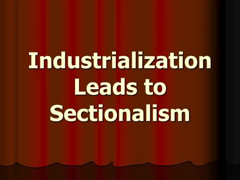 sectionalism powerpoint ppt industrialization leads to sectionalism powerpoint