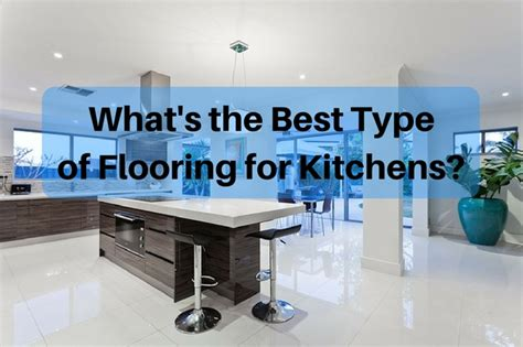 What Is The Best Type Of Kitchen Flooring by Kitchen Flooring Which Types Are Best