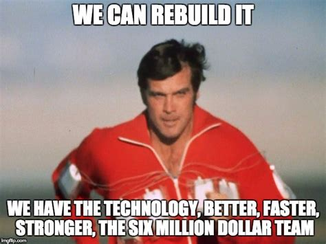 Six Photo Meme - image tagged in six million dollar man imgflip