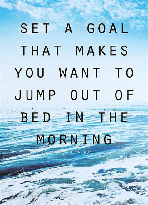 jump out of bed set a goal that makes you want to jump out of bed
