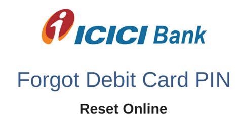 reset pin online forgot icici debit card pin how to get reset online