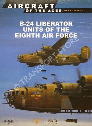 libro b 24 liberator units of dorr robert f b 24 liberator units of the eighth air force transport store