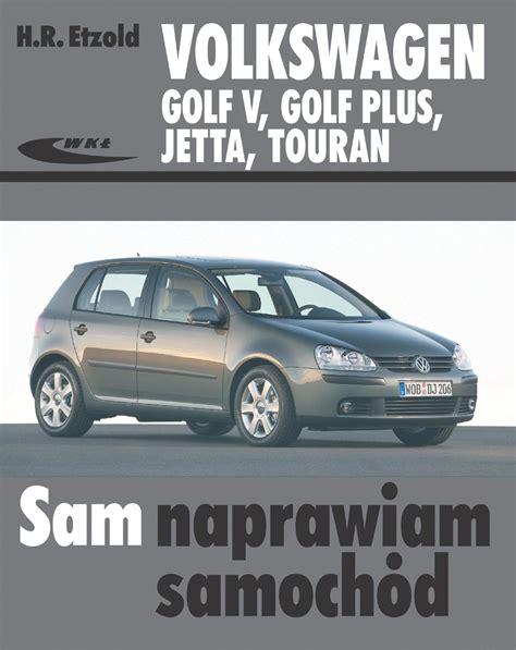 volkswagen golf v golf 5 plus touran jetta workshop service repair manual 2002 2010 in german książka volkswagen golf v golf plus jetta touran wydawnictwa komunikacji i łączności wkł