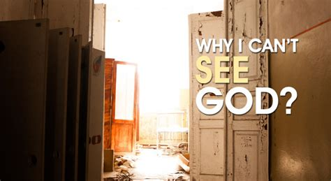 sees god why we cannot see god why god hides where is god does god exist