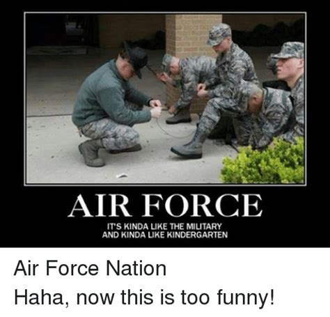 Too Funny Meme - air force it s kinda like the military and kinda like kindergarten air force nationhaha now this