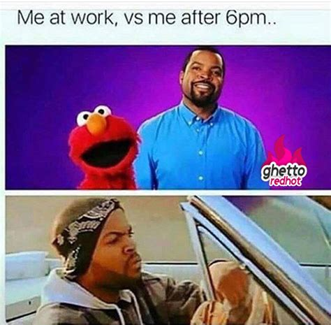 Ice Cube Meme - me at work vs me after work ghetto red hot