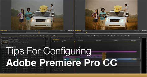 adobe premiere pro quick tips tips for configuring adobe premiere pro cc the beat a