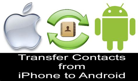 how to transfer iphone contacts to android how to transfer iphone contacts to android 5 methods