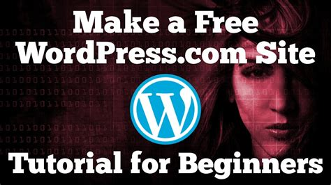 website tutorial for beginners make a free wordpress com website tutorial for beginners