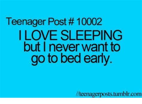 i want to go to bed teenager post 1 0002 ilove sleeping but i never want to go to bed early teenagerpoststumblrcom