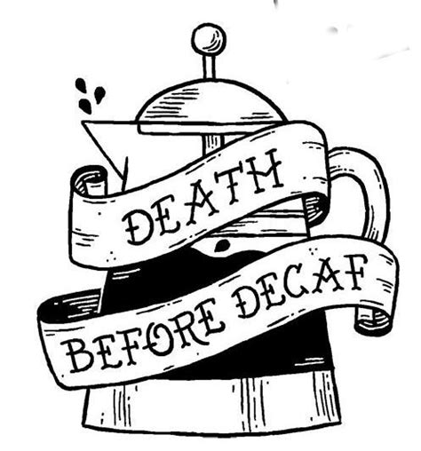 death before decaf tattoo before decaf i think this might be my next