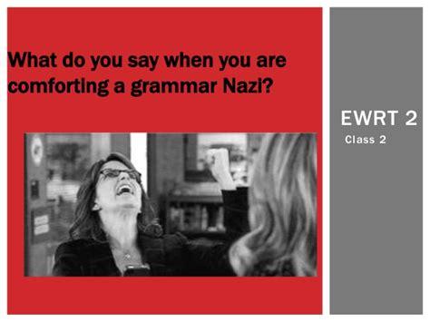 when comforting a grammar nazi ewrt 2 class 2