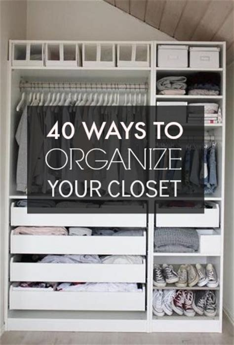 Different Ways To Organize Your Closet by 40 Easy Ways To Organize Your Closet From