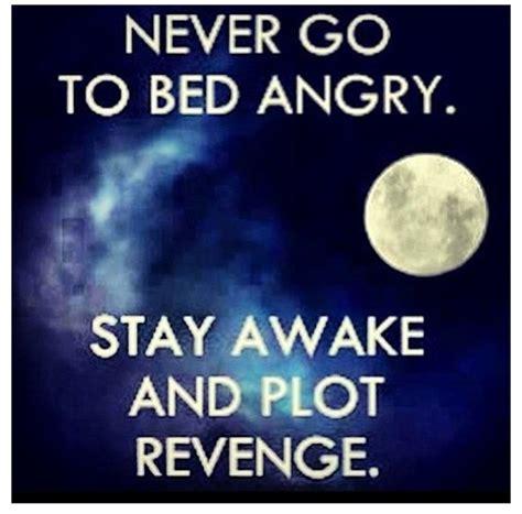 never go to bed angry never go to bed angry funny pinterest