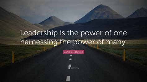 The Power Of One By C Maxwell c maxwell quote leadership is the power of one