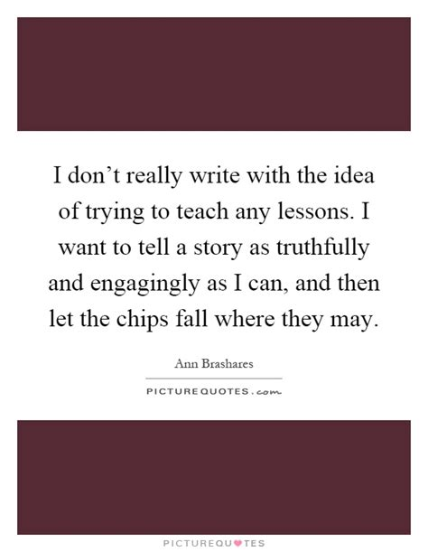 Wants To Write A Tell All by I Don T Really Write With The Idea Of Trying To Teach Any