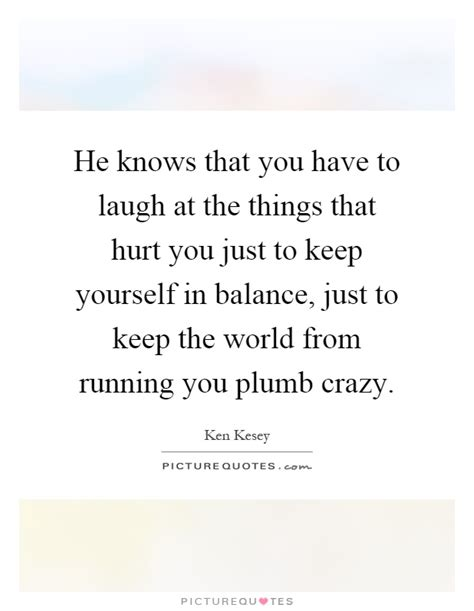 Things You Keep Just In by He Knows That You To Laugh At The Things That Hurt