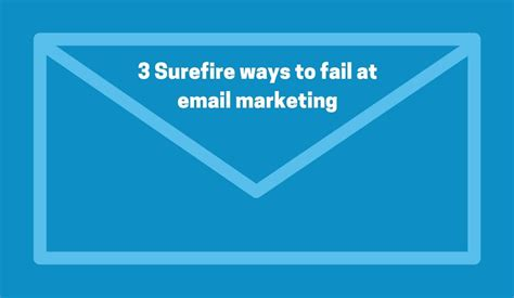 there is a scientifically proven surefire way to avoid 3 surefire ways to fail at email marketing