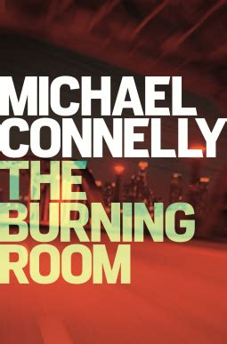 the burning room the burning room by michael connelly splashesintobooks