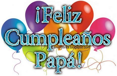 imagenes q digan feliz cumpleaños papa amor y tinta feliz cumplea 241 os pap 225