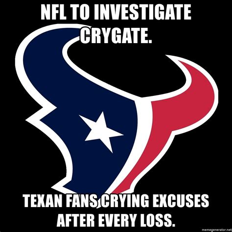 Texans Memes - nfl to investigate crygate texan fans crying excuses