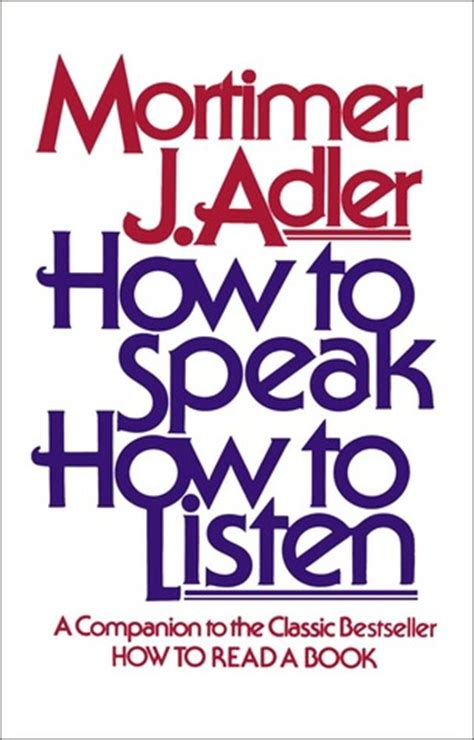 how to a to listen how to speak how to listen by mortimer j adler reviews discussion bookclubs lists
