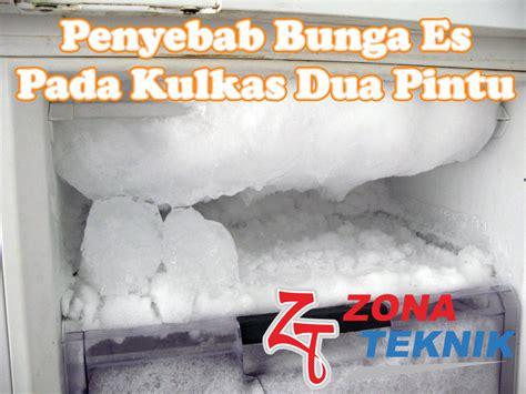 Kulkas Non Bunga Es penyebab bunga es pada kulkas dua pintu tutorial zona teknik
