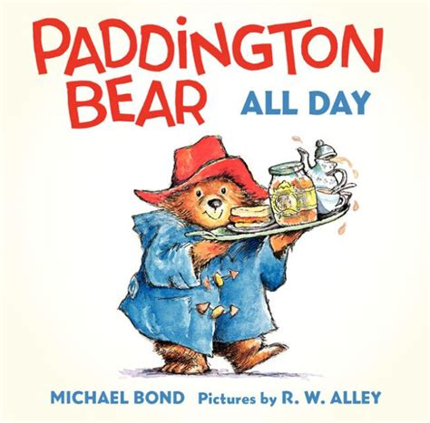 paddington bear all day board book by michael bond r w alley board book barnes noble 174