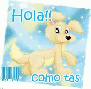 imagenes hola como tas hola como tas gif hola comotas dog discover share gifs