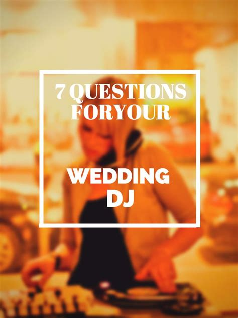 what to ask wedding dj 7 questions to ask a prospective wedding dj team wedding