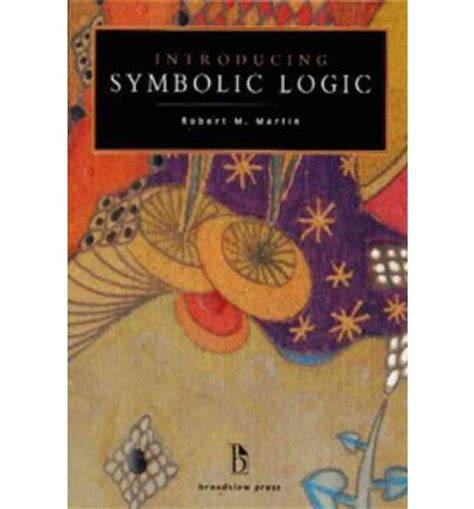 symbolic logic books introducing symbolic logic robert m martin 9781551116358