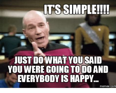 Happiness Is Meme - its simple justdo what you said youwere going todo and