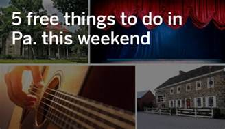 Free Things To Do In This Weekend 5 Free Things To Do In Pennsylvania This Weekend