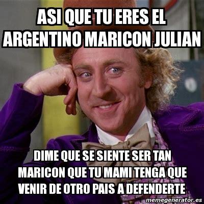 Maricon Meme - meme willy wonka asi que tu eres el argentino maricon