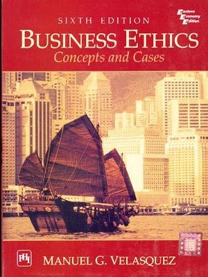 biografia manuel g velasquez business ethics concepts and cases 6th economy edition by
