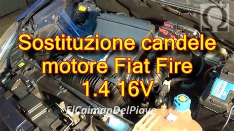 sostituzione candele tutorial sostituzione candele motore fiat 1 4 16v