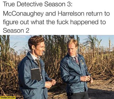 True Detective Meme - true detective season 2 page 4 fight video forum