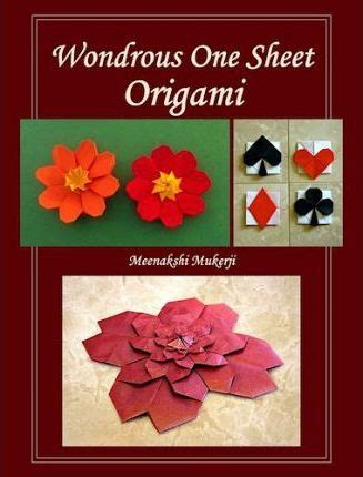 One Sheet Origami - wondrous one sheet origami meenakshi mukerji 9781492785286